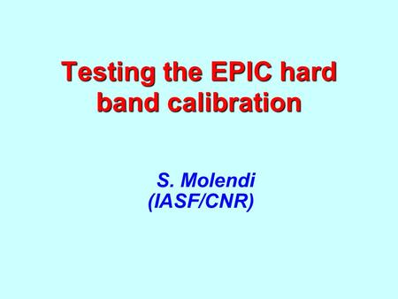 Testing the EPIC hard band calibration S. Molendi (IASF/CNR)