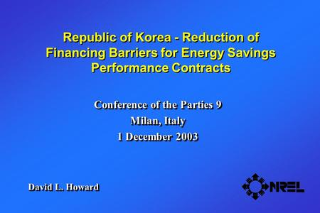 Republic of Korea - Reduction of Financing Barriers for Energy Savings Performance Contracts Conference of the Parties 9 Milan, Italy 1 December 2003 Conference.