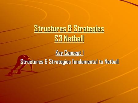 Structures & Strategies S3 Netball Key Concept 1 Structures & Strategies fundamental to Netball.