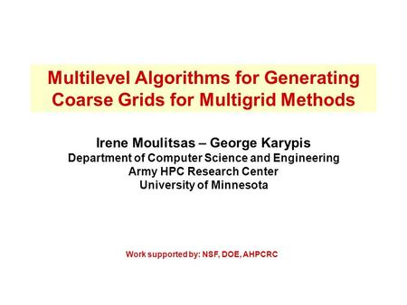Multilevel Algorithms for Generating Coarse Grids for Multigrid Methods Irene Moulitsas – George Karypis Department of Computer Science and Engineering.