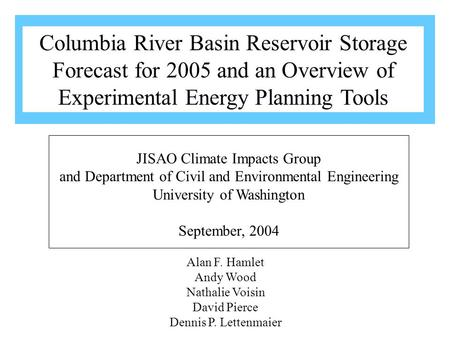 Alan F. Hamlet Andy Wood Nathalie Voisin David Pierce Dennis P. Lettenmaier JISAO Climate Impacts Group and Department of Civil and Environmental Engineering.
