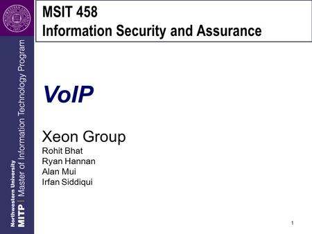 1 MSIT 458 Information Security and Assurance VoIP Xeon Group Rohit Bhat Ryan Hannan Alan Mui Irfan Siddiqui.