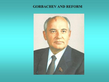 GORBACHEV AND REFORM. THE END OF BREZHNEV  Brezhnev's death long anticipated  Increasingly infirm & senile  Died Nov. 10, 1982 GORBACHEV AND REFORM.