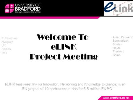 Welcome To eLINK Project Meeting eLINK (east-west link for Innovation, Networking and Knowledge Exchange) is an EU project of 10 partner countries for.