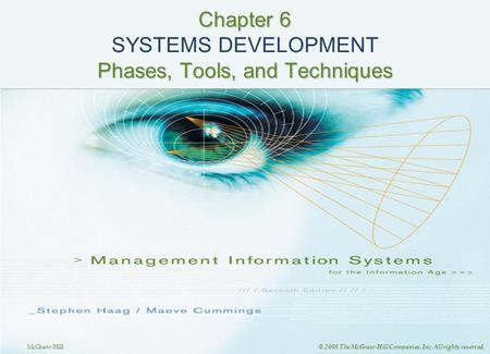 McGraw-Hill © 2008 The McGraw-Hill Companies, Inc. All rights reserved. Chapter 6 Phases, Tools, and Techniques Chapter 6 SYSTEMS DEVELOPMENT Phases, Tools,