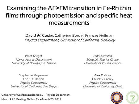 University of California at Berkeley – Physics Department March APS Meeting, Dallas, TX – March 23, 2011 Examining the AF > FM transition in Fe-Rh thin.