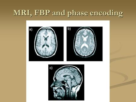 MRI, FBP and phase encoding. Spins Precession RF pulse.