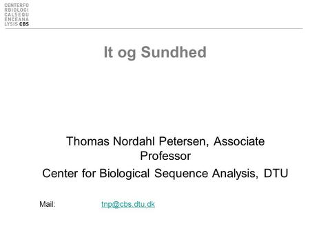 It og Sundhed Thomas Nordahl Petersen, Associate Professor Center for Biological Sequence Analysis, DTU
