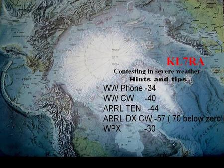 Contesting From the Arctic KL7RA Very cold weather, station is in the interior and far from the ocean. Station is used for all CQ and ARRL contests. About.