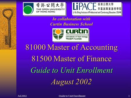 Jul 2002Guide to Unit Enrollment1 81000 Master of Accounting 81500 Master of Finance Guide to Unit Enrollment August 2002 In collaboration with Curtin.