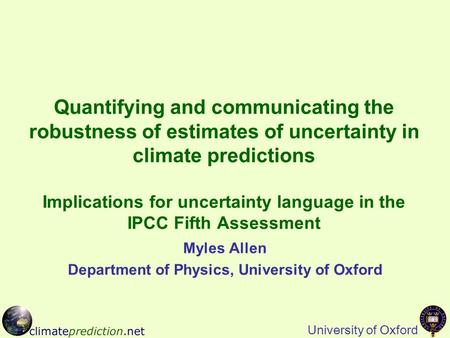 University of Oxford Quantifying and communicating the robustness of estimates of uncertainty in climate predictions Implications for uncertainty language.