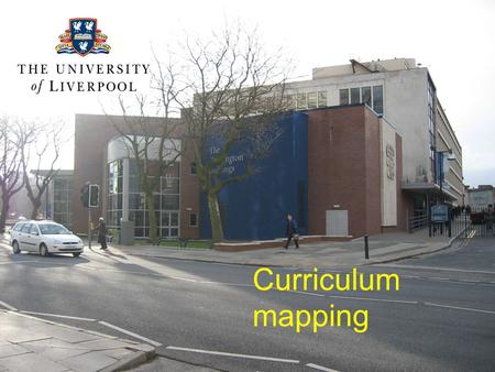 Curriculum mapping. How to make sure the plan comes together David Taylor Liverpool.