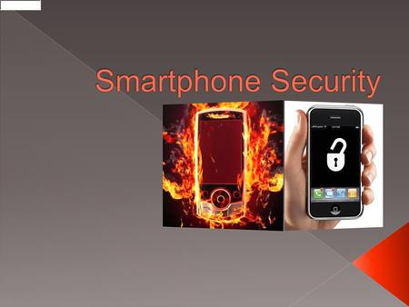  Smartphone overview › Platform comparison  App Construction  Smartphone malware and viruses  Security threats  Keeping your Smartphone clean.