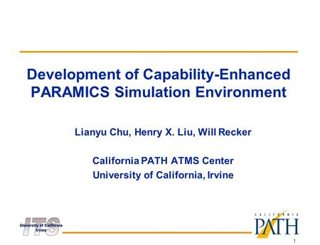 1 Development of Capability-Enhanced PARAMICS Simulation Environment Lianyu Chu, Henry X. Liu, Will Recker California PATH ATMS Center University of California,