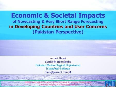 Economic & Societal Impacts of Nowcasting & Very Short Range Forecasting in Developing Countries and User Concerns (Pakistan Perspective) Azmat Hayat Senior.