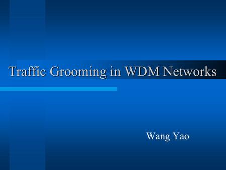 Traffic Grooming in WDM Networks Wang Yao. WDM Technology increases the transmission capacity of optical fibers allows simultaneously transmission of.