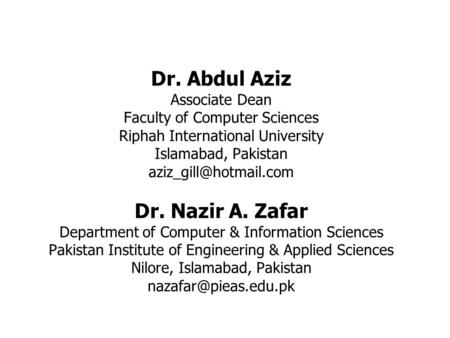 Dr. Abdul Aziz Associate Dean Faculty of Computer Sciences Riphah International University Islamabad, Pakistan Dr. Nazir A. Zafar.