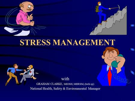 STRESS MANAGEMENT with GRAHAM CLARKE, MIOSH, MIIRSM, (tech sp) National Health, Safety & Environmental Manager.
