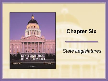Chapter Six State Legislatures. Copyright © Houghton Mifflin Company. All rights reserved. 6-2 The Essence of Legislatures Legislative Functions A History.