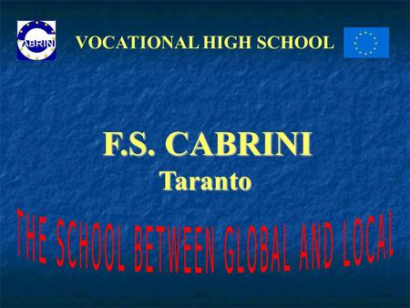 VOCATIONAL HIGH SCHOOL F.S. CABRINI Taranto. CABRINI'S PROGRAMME The programme developed in the school focuses students' attention on their future employment.