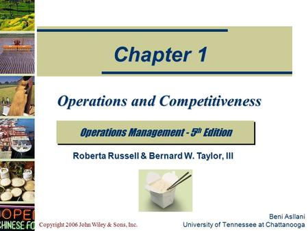 Copyright 2006 John Wiley & Sons, Inc. Beni Asllani University of Tennessee at Chattanooga Operations and Competitiveness Operations Management - 5 th.