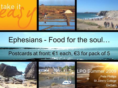 LPO Summer 2009 Pete Phillips St John's College Durham Ephesians - Food for the soul… Postcards at front: €1 each, €3 for pack of 5.