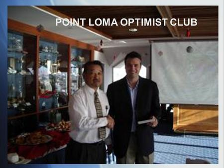 POINT LOMA OPTIMIST CLUB. WHO WE ARE  Our club is just one of 3,800 Optimist Clubs throughout the U.S., Canada, the Caribbean, and abroad that are all.