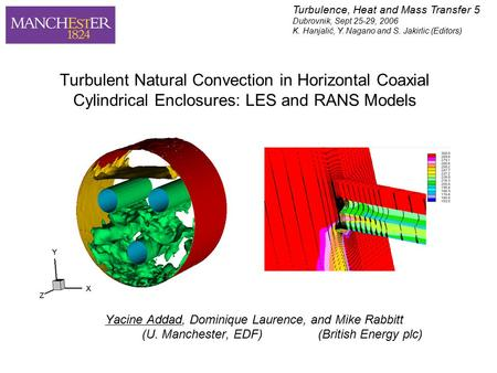 Turbulent Natural Convection in Horizontal Coaxial Cylindrical Enclosures: LES and RANS Models Yacine Addad, Dominique Laurence, and Mike Rabbitt (U. Manchester,