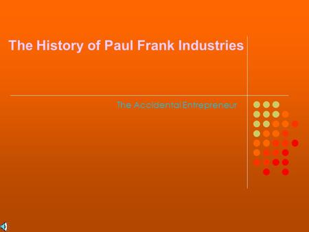 The Accidental Entrepreneur The History of Paul Frank Industries.