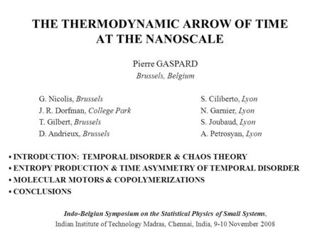 THE THERMODYNAMIC ARROW OF TIME AT THE NANOSCALE Pierre GASPARD Brussels, Belgium G. Nicolis, BrusselsS. Ciliberto, Lyon J. R. Dorfman, College Park N.