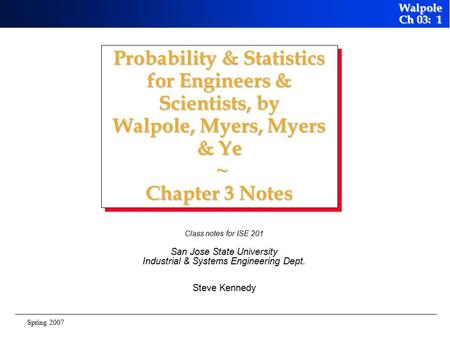Walpole Ch 03: 1 Spring 2007 Probability & Statistics for Engineers & Scientists, by Walpole, Myers, Myers & Ye ~ Chapter 3 Notes Class notes for ISE.