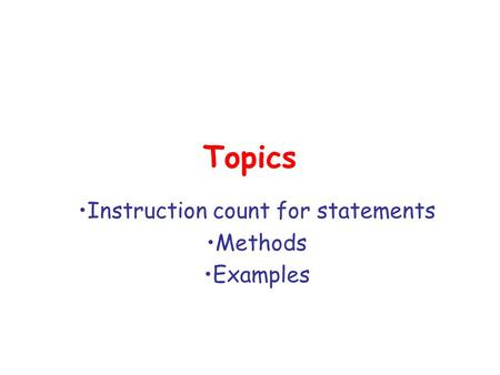 Topics Instruction count for statements Methods Examples.