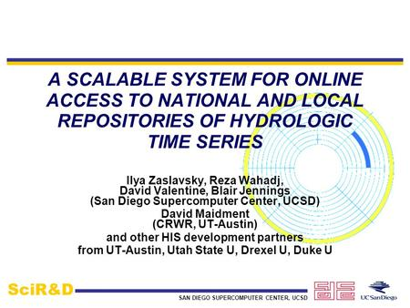 SAN DIEGO SUPERCOMPUTER CENTER, UCSD SciR&D A SCALABLE SYSTEM FOR ONLINE ACCESS TO NATIONAL AND LOCAL REPOSITORIES OF HYDROLOGIC TIME SERIES Ilya Zaslavsky,