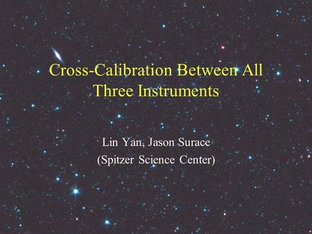 Cross-Calibration Between All Three Instruments Lin Yan, Jason Surace (Spitzer Science Center)
