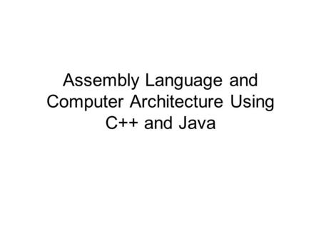 Assembly Language and Computer Architecture Using C++ and Java