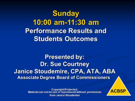 Presented by: Dr. Sue Courtney Janice Stoudemire, CPA, ATA, ABA Associate Degree Board of Commissioners Copyright Protected: Material can not be use or.