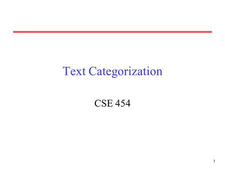 1 Text Categorization CSE 454. Administrivia Mailing List Groups for PS1 Questions on PS1? Groups for Project Ideas for Project.