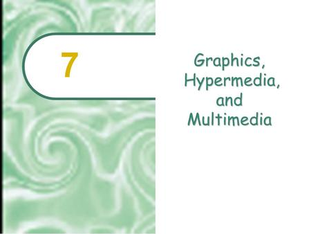 Graphics, Hypermedia, and Multimedia 7.  2001 Prentice Hall7.2 Chapter Outline Focus on Computer Graphics Dynamic Media: Beyond the Printed Page Interactive.