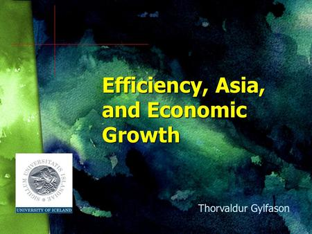Efficiency, Asia, and Economic Growth Thorvaldur Gylfason.