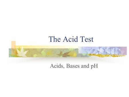 The Acid Test Acids, Bases and pH. Range of pH scale The pH scale ranges from 0 to 14. There are no units of measure for pH *