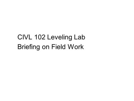 CIVL 102 Leveling Lab Briefing on Field Work. Instrument error  suppose Instrument error  suppose line of sight not truly horizontal as telescope is.