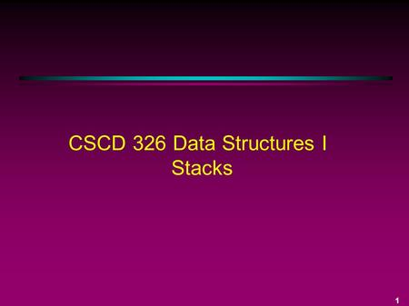 1 CSCD 326 Data Structures I Stacks. 2 Data Type Stack Most basic property: last item in (most recently inserted) is first item out LIFO - last in first.