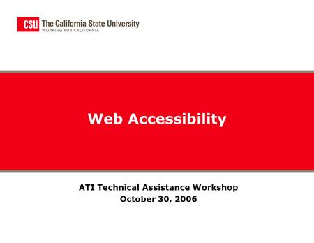 ATI Technical Assistance Workshop October 30, 2006 Web Accessibility.