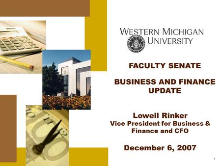 1 FACULTY SENATE BUSINESS AND FINANCE UPDATE Lowell Rinker Vice President for Business & Finance and CFO December 6, 2007.