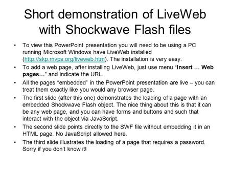 Short demonstration of LiveWeb with Shockwave Flash files To view this PowerPoint presentation you will need to be using a PC running Microsoft Windows.