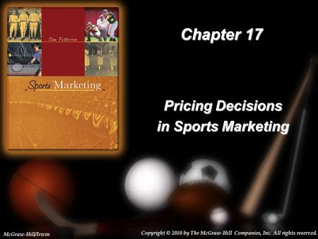17-1 Chapter 17 Pricing Decisions in Sports Marketing Copyright © 2010 by The McGraw-Hill Companies, Inc. All rights reserved. McGraw-Hill/Irwin.