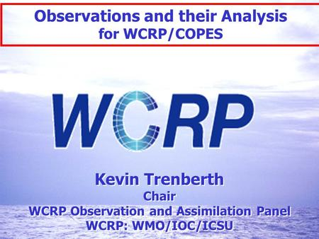 World Climate Research Programme 1 Master-Untertitelformat bearbeiten 1 Kevin Trenberth Chair WCRP Observation and Assimilation Panel WCRP: WMO/IOC/ICSU.