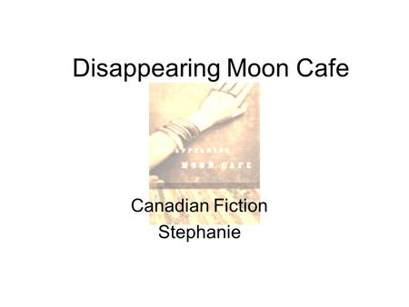 Disappearing Moon Cafe Canadian Fiction Stephanie.