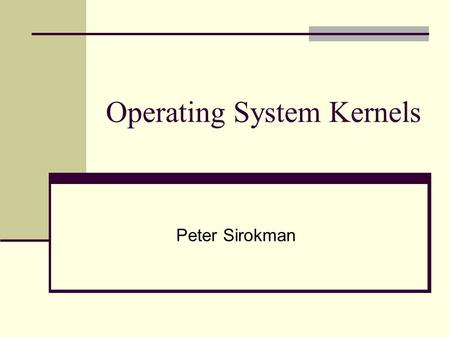 Operating System Kernels Peter Sirokman. Summary of First Paper The Performance of µ-Kernel-Based Systems (Hartig et al. 16th SOSP, Oct 1997) Evaluates.