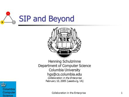Collaboration in the Enterprise1 SIP and Beyond Henning Schulzrinne Department of Computer Science Columbia University Collaboration.